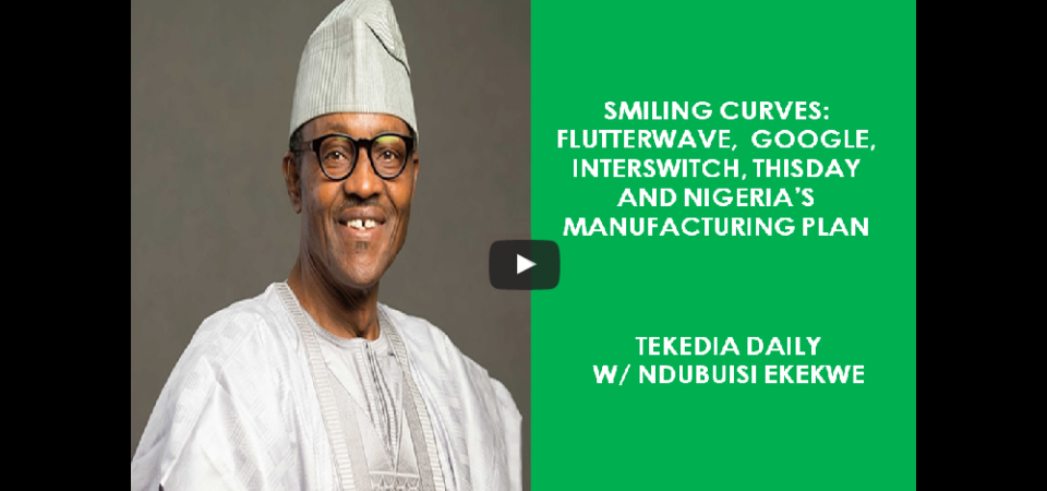 Smiling Curves: Flutterwave, GTBank, Google, Interswitch, Thisday And Nigeria's Manufacturing Plan