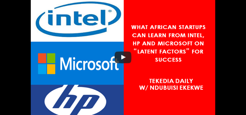 "What African Startups Can Learn From Intel, HP And Microsoft On ""Latent Factors"" [Video]"